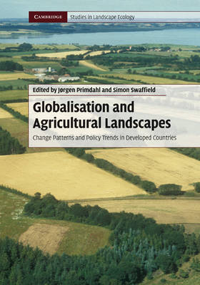 Globalisation and Agricultural Landscapes: Change Patterns and Policy trends in Developed Countries - Cambridge Studies in Landscape Ecology (Hardback)