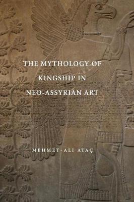 The Mythology of Kingship in Neo-Assyrian Art (Hardback)