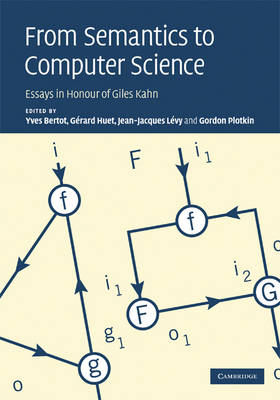 From Semantics to Computer Science: Essays in Honour of Gilles Kahn (Hardback)