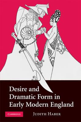 Desire and Dramatic Form in Early Modern England (Hardback)