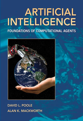 Artificial Intelligence: Foundations of Computational Agents (Hardback)