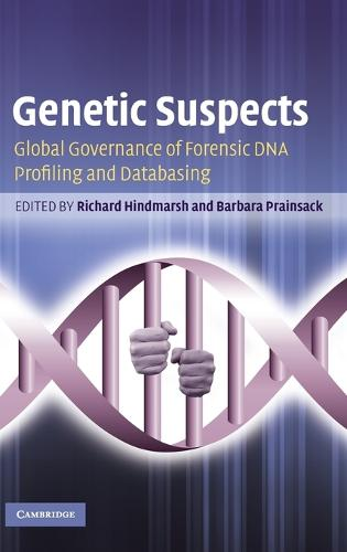Genetic Suspects: Global Governance of Forensic DNA Profiling and Databasing (Hardback)
