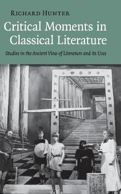 Critical Moments in Classical Literature: Studies in the Ancient View of Literature and its Uses (Hardback)