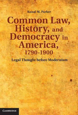 Common Law, History, and Democracy in America, 1790-1900: Legal Thought before Modernism - Cambridge Historical Studies in American Law and Society (Hardback)