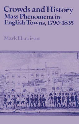 Crowds and History: Mass Phenomena in English Towns, 1790-1835 - Past and Present Publications (Paperback)
