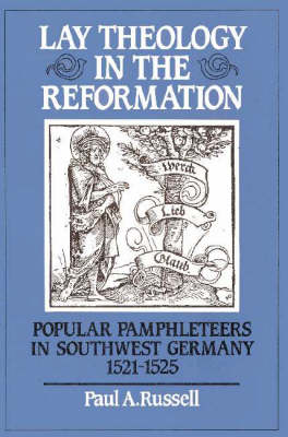 Lay Theology in the Reformation: Popular Pamphleteers in Southwest Germany 1521-1525 (Paperback)