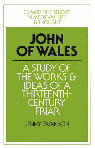 Cambridge Studies in Medieval Life and Thought: Fourth Series: John of Wales: A Study of the Works and Ideas of a Thirteenth-Century Friar Series Number 10 (Paperback)