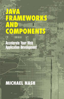 Java Frameworks and Components: Accelerate Your Web Application Development (Paperback)