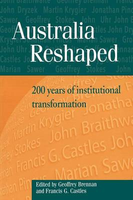 Australia Reshaped: 200 Years of Institutional Transformation - Reshaping Australian Institutions (Paperback)