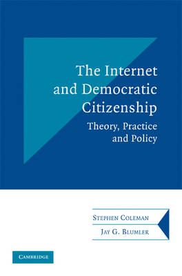 Communication, Society and Politics: The Internet and Democratic Citizenship: Theory, Practice and Policy (Paperback)