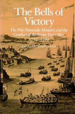 The Bells of Victory: The Pitt-Newcastle Ministry and Conduct of the Seven Years' War 1757-1762 (Paperback)