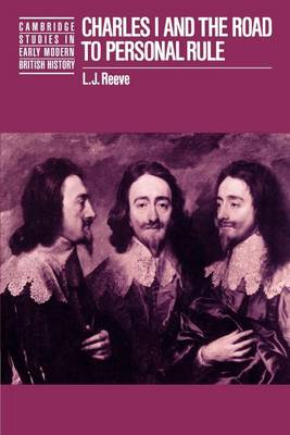 Charles I and the Road to Personal Rule - Cambridge Studies in Early Modern British History (Paperback)