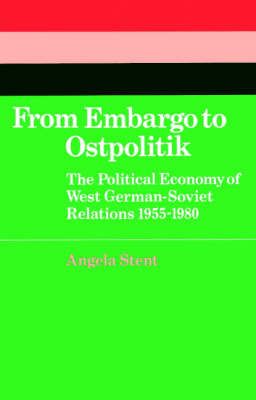 Cambridge Russian, Soviet and Post-Soviet Studies: From Embargo to Ostpolitik: The Political Economy of West German-Soviet Relations, 1955-1980 Series Number 34 (Paperback)