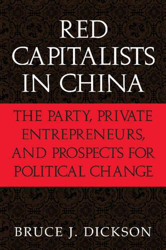 Red Capitalists in China: The Party, Private Entrepreneurs, and Prospects for Political Change - Cambridge Modern China Series (Paperback)