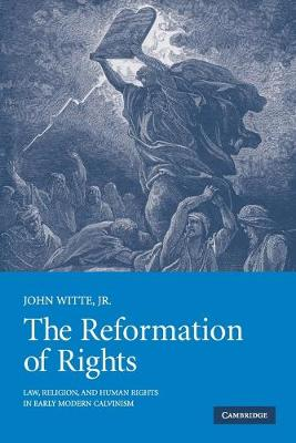 The Reformation of Rights: Law, Religion and Human Rights in Early Modern Calvinism (Paperback)