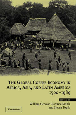 The Global Coffee Economy in Africa, Asia, and Latin America, 1500-1989 (Paperback)