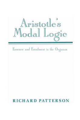 Aristotle's Modal Logic: Essence and Entailment in the Organon (Paperback)