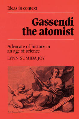 Gassendi the Atomist: Advocate of History in an Age of Science - Ideas in Context (Paperback)