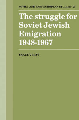 The Struggle for Soviet Jewish Emigration, 1948-1967 - Cambridge Russian, Soviet and Post-Soviet Studies 75 (Paperback)