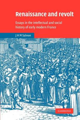Renaissance and Revolt: Essays in the Intellectual and Social History of Early Modern France - Cambridge Studies in Early Modern History (Paperback)