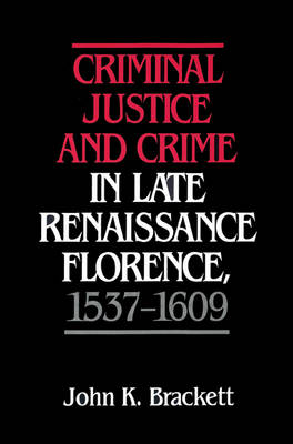 Criminal Justice and Crime in Late Renaissance Florence, 1537-1609 (Paperback)