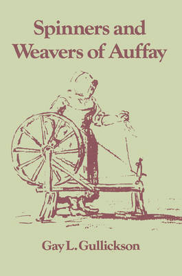 The Spinners and Weavers of Auffay: Rural Industry and the Sexual Division of Labor in a French Village (Paperback)