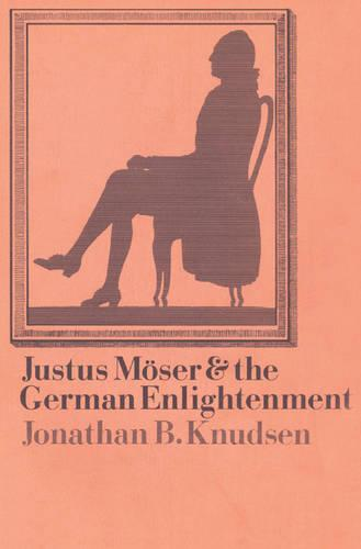 Justus Moeser and the German Enlightenment (Paperback)