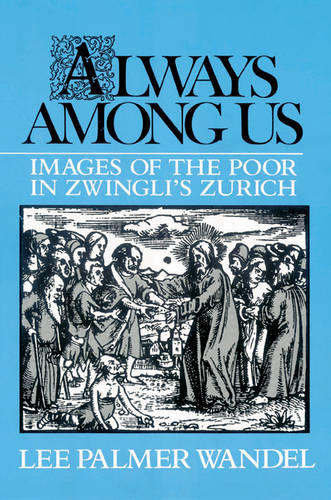 Always among Us: Images of the Poor in Zwingli's Zurich (Paperback)