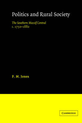 Politics in the Rural Society: The Southern Massif Central c.1750-1880 (Paperback)