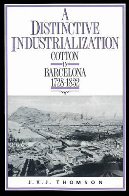 A Distinctive Industrialization: Cotton in Barcelona 1728-1832 (Paperback)