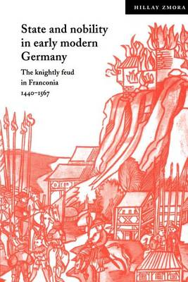 State and Nobility in Early Modern Germany: The Knightly Feud in Franconia, 1440-1567 - Cambridge Studies in Early Modern History (Paperback)