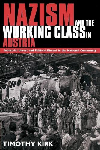Nazism and the Working Class in Austria: Industrial Unrest and Political Dissent in the 'National Community' (Paperback)