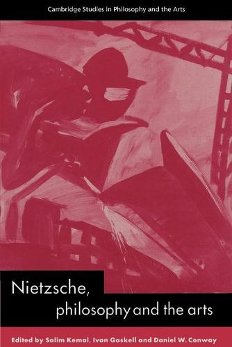 Nietzsche, Philosophy and the Arts - Cambridge Studies in Philosophy and the Arts (Paperback)