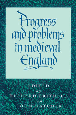 Progress and Problems in Medieval England: Essays in Honour of Edward Miller (Paperback)