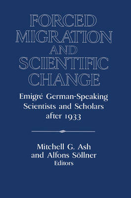 Forced Migration and Scientific Change: Emigre German-Speaking Scientists and Scholars after 1933 - Publications of the German Historical Institute (Paperback)