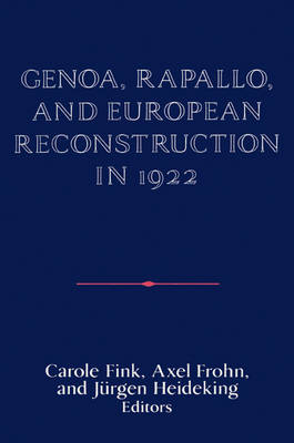 Publications of the German Historical Institute: Genoa, Rapallo, and European Reconstruction in 1922 (Paperback)