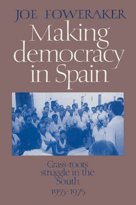 Making Democracy in Spain: Grass-Roots Struggle in the South, 1955-1975 (Paperback)