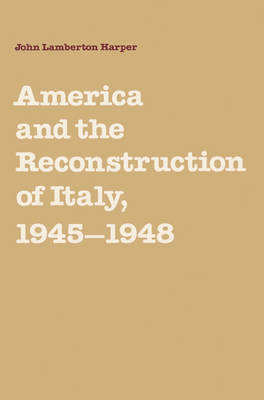 America and the Reconstruction of Italy, 1945-1948 (Paperback)