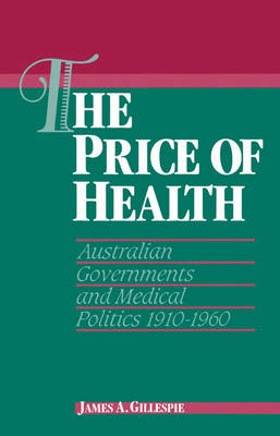 The Price of Health: Australian Governments and Medical Politics 1910-1960 - Studies in Australian History (Paperback)