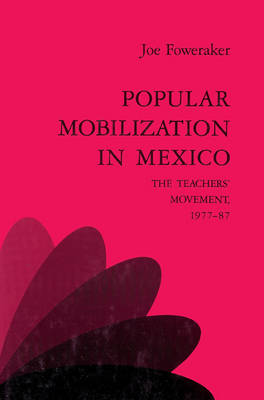 Popular Mobilization in Mexico: The Teachers' Movement 1977-87 (Paperback)