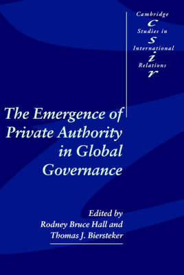The Emergence of Private Authority in Global Governance - Cambridge Studies in International Relations 85 (Paperback)