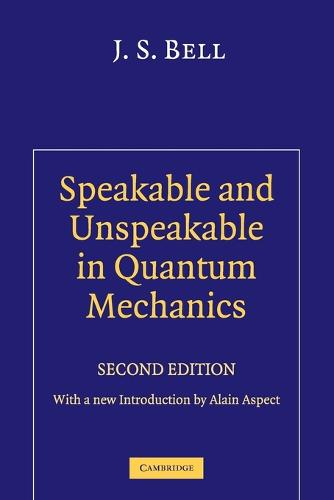 Speakable and Unspeakable in Quantum Mechanics: Collected Papers on Quantum Philosophy (Paperback)