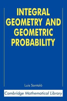 Integral Geometry and Geometric Probability - Cambridge Mathematical Library (Paperback)