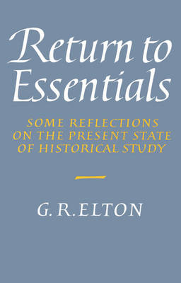 Return to Essentials: Some Reflections on the Present State of Historical Study (Paperback)