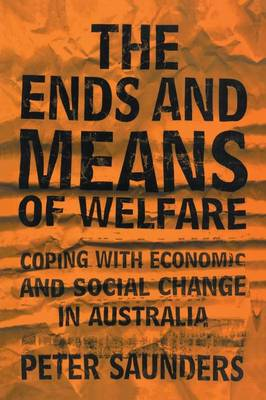 The Ends and Means of Welfare: Coping with Economic and Social Change in Australia (Paperback)