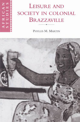 Leisure and Society in Colonial Brazzaville - African Studies 87 (Paperback)
