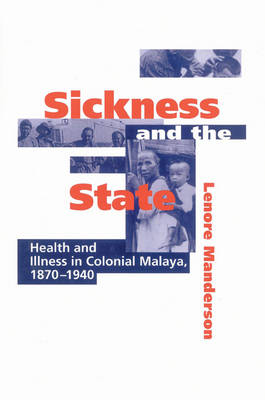 Sickness and the State: Health and Illness in Colonial Malaya, 1870-1940 (Paperback)