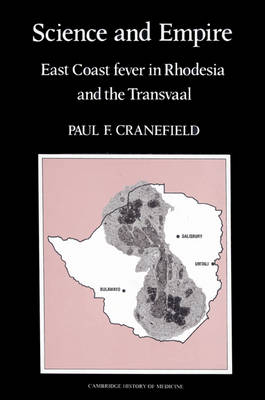 Science and Empire: East Coast Fever in Rhodesia and the Transvaal - Cambridge Studies in the History of Medicine (Paperback)