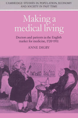 Cambridge Studies in Population, Economy and Society in Past Time: Making a Medical Living: Doctors and Patients in the English Market for Medicine, 1720-1911 Series Number 24 (Paperback)