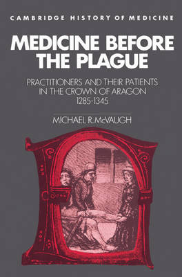 Medicine before the Plague: Practitioners and their Patients in the Crown of Aragon, 1285-1345 - Cambridge Studies in the History of Medicine (Paperback)